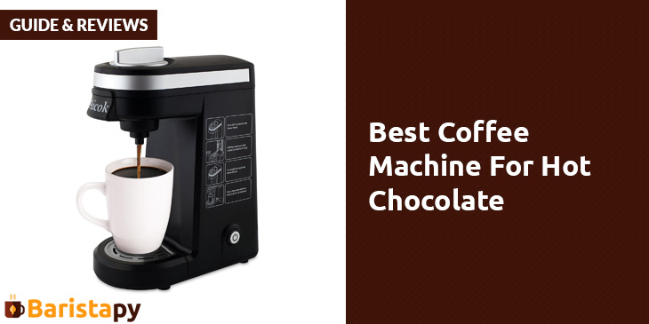 best coffee machine for hot chocolate guide reviews. Black Bedroom Furniture Sets. Home Design Ideas